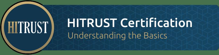 HITRUST Certification Understanding the Basics
